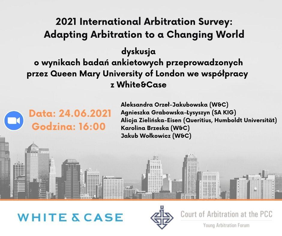 """""""2021 International Arbitration Survey Adapting Arbitration to a Changing World – dyskusja o wynikach badań ankietowych przeprowadzonych przez Queen Mary University of London we współpracy z White&Case"""" (1)"""